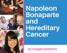 Napoleon Bonaparte and Hereditary Cancer