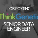 ThinkGenetic Job Posting - Senior Data Engineer